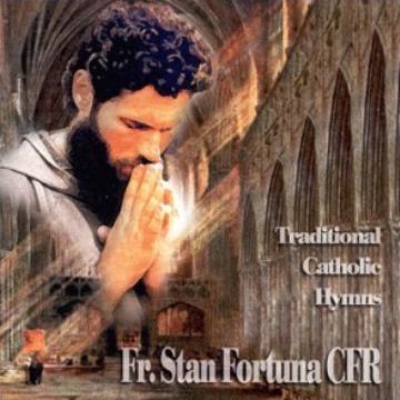 FR.STAN FORTUNA CFR - TRADITIONAL CATHOLIE HYMNS