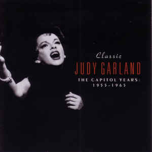 JUDY GARLAND - CLASSIC [THE CAPITOL YEARS : 1955-1965]