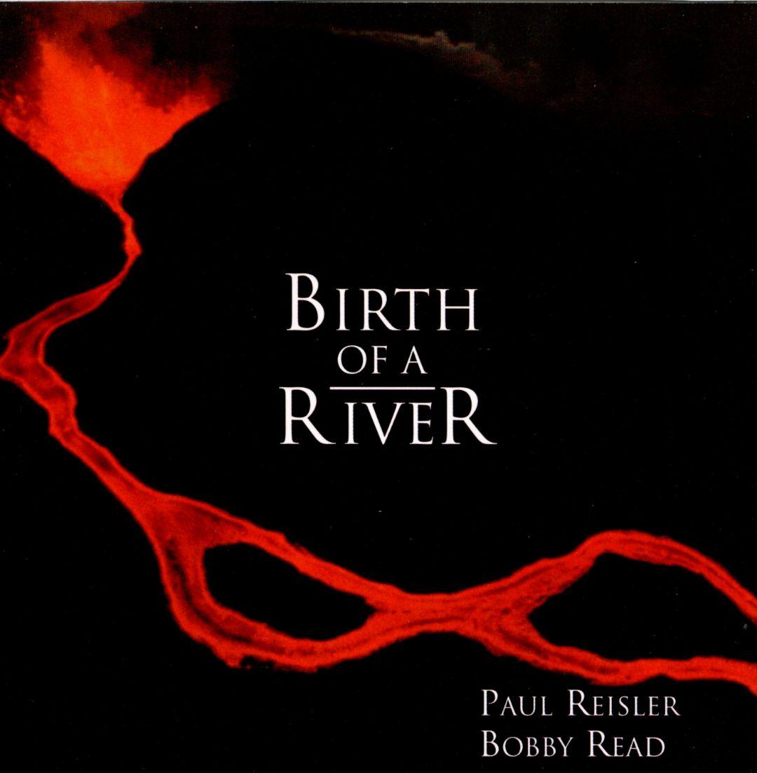 PAUL REISLER/ BOBBY READ - BIRTH OF A RIVER