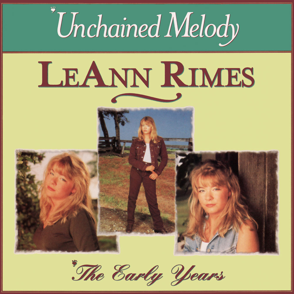 LEANN RIMES - UNCHAINED MELODY/ THE EARLY YEARS
