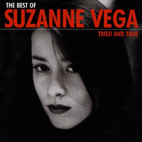 SUZANNE VEGA - TRIED AND TRUE: THE BEST OF SUZANNE VEGA