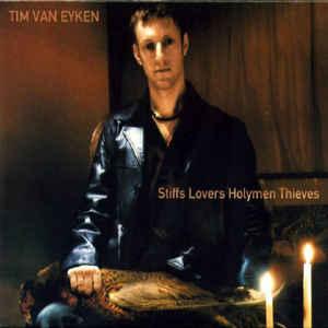 TIM VAN EYKEN - STIFFS LOVERS HOLYMEN THIEVES [UK]