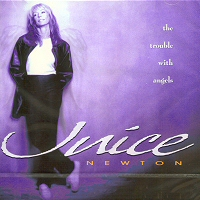 JUICE NEWTON - THE TROUBLE WITH ANGELS