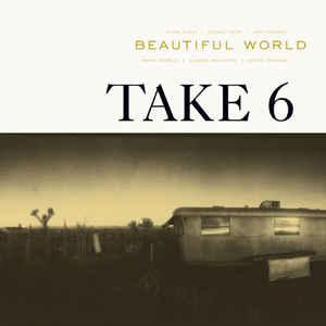 TAKE 6 - BEAUTIFUL WORLD